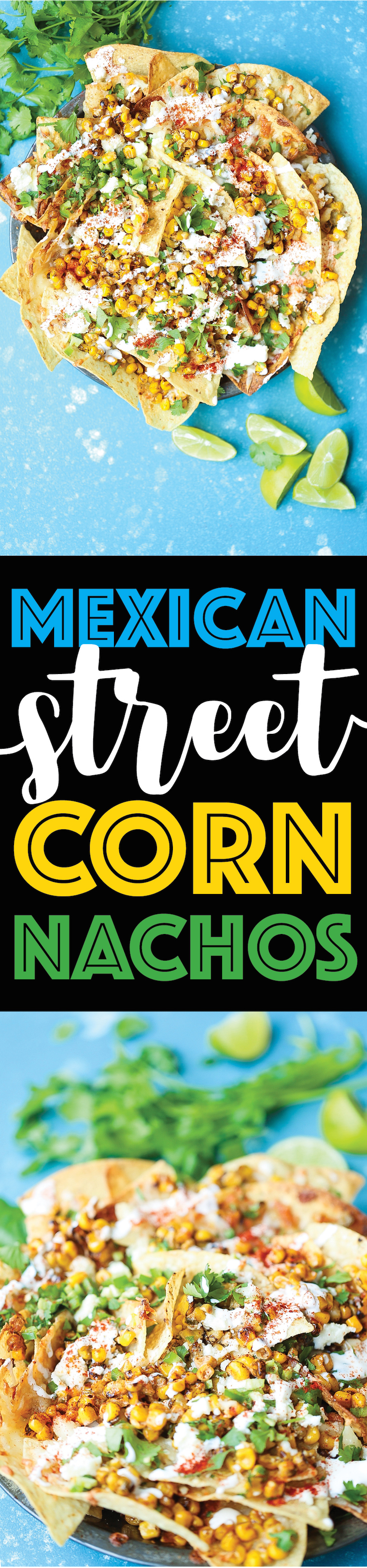 Mexican Street Corn Nachos - Everyone's favorite Mexican elote is made into the BEST nachos! Loaded with roasted corn, lime, chili powder and Mexican crema!